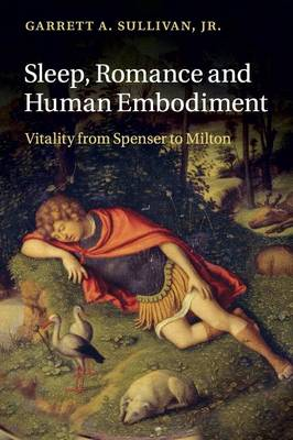 Sleep, Romance and Human Embodiment: Vitality from Spenser to Milton