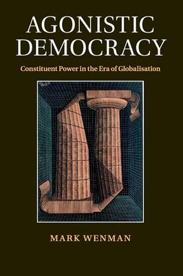 Agonistic Democracy: Constituent Power in the Era of Globalisation