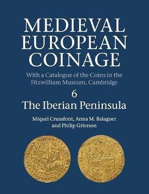 Medieval European Coinage: Volume 6, The Iberian Peninsula