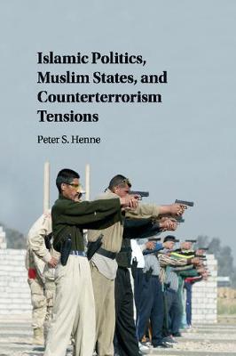 Islamic Politics, Muslim States, and Counterterrorism Tensions