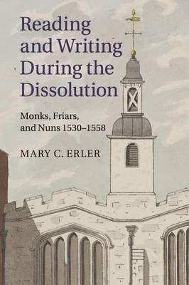 Reading and Writing during the Dissolution: Monks, Friars, and Nuns 1530-1558