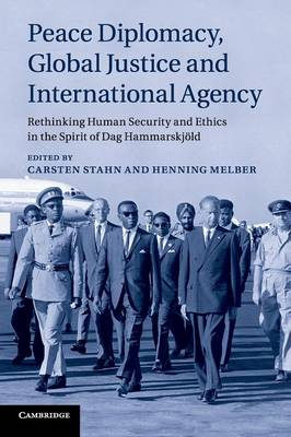 Peace Diplomacy, Global Justice and International Agency: Rethinking Human Security and Ethics in the Spirit of Dag Hammarskjoeld