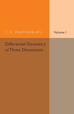 Differential Geometry of Three Dimensions: Volume 1