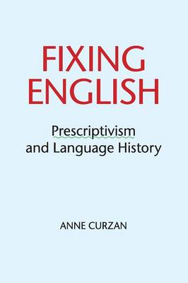 Fixing English: Prescriptivism and Language History