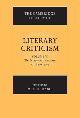 The Cambridge History of Literary Criticism: Volume 6, The Nineteenth Century, c.1830-1914