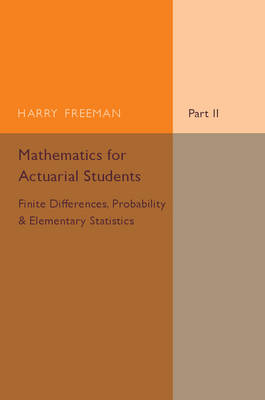 Mathematics for Actuarial Students, Part 2, Finite Differences, Probability and Elementary Statistics: Part 2: Mathematics for Actuarial Students, Part 2, Finite Differences, Probability and Elementary Statistics