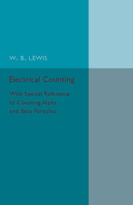 Electrical Counting: With Special Reference to Counting Alpha and Beta Particles