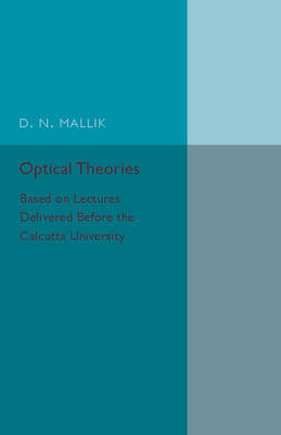 Optical Theories: Based on Lectures Delivered before the Calcutta University