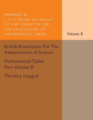 Mathematical Tables Part-Volume B: The Airy Integral: Volume 2: Giving Tables of Solutions of the Differential Equation