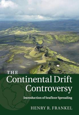The Continental Drift Controversy: Volume 3, Introduction of Seafloor Spreading