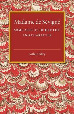 Madame de Sevigne: Some Aspects of her Life and Character