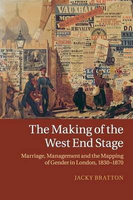 The Making of the West End Stage: Marriage, Management and the Mapping of Gender in London, 1830-1870