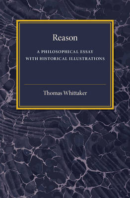 Reason: A Philosophical Essay with Historical Illustrations (Comte and Mill, Schopenhauer, Vico, Spinoza)