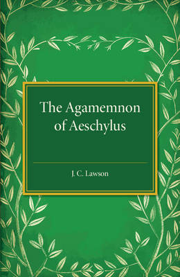 The Agamemnon of Aeschylus: A Revised Text with Introduction, Verse Translation, and Critical Notes