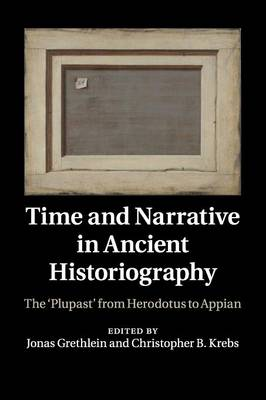 Time and Narrative in Ancient Historiography: The 'Plupast' from Herodotus to Appian