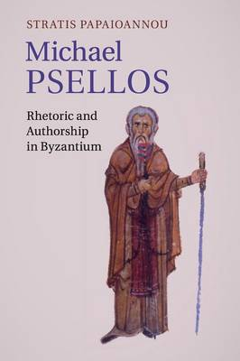 Michael Psellos: Rhetoric and Authorship in Byzantium