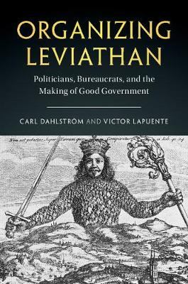 Organizing Leviathan: Politicians, Bureaucrats, and the Making of Good Government