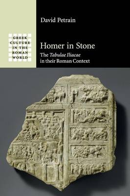 Homer in Stone: The Tabulae Iliacae in their Roman Context
