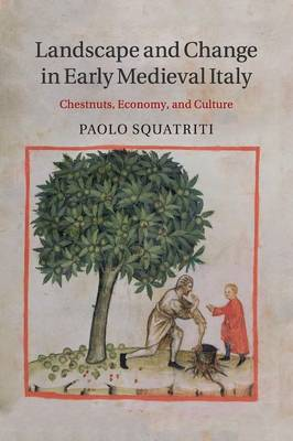 Landscape and Change in Early Medieval Italy: Chestnuts, Economy, and Culture
