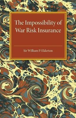 The Impossibility of War Risk Insurance: A Paper Read before the Insurance Institute of London on 15th March 1938