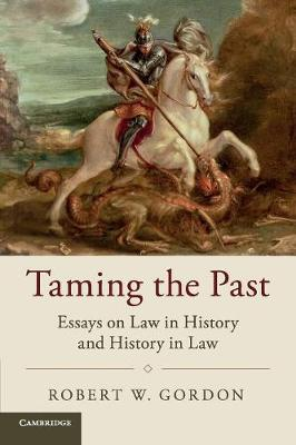 Taming the Past: Essays on Law in History and History in Law