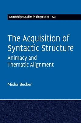 The Acquisition of Syntactic Structure: Animacy and Thematic Alignment