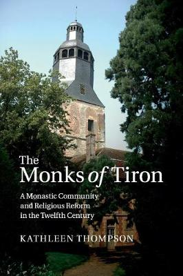 The Monks of Tiron: A Monastic Community and Religious Reform in the Twelfth Century