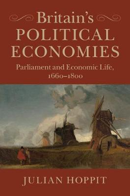 Britain's Political Economies: Parliament and Economic Life, 1660-1800