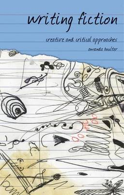 Writing Fiction: Creative and Critical Approaches