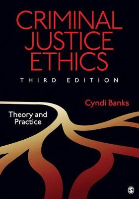 Criminal Justice Ethics: Theory and Practice