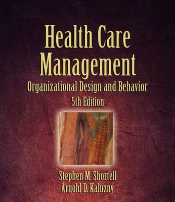 Health Care Management: Organization, Design, and Behavior