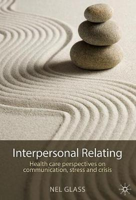 Interpersonal Relating: Health Care Perspectives on Communication, Stress and Crisis