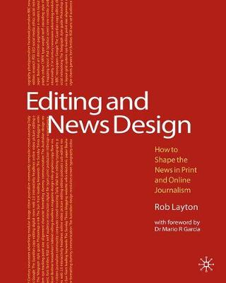 Editing and News Design: How to Shape the News in Print and Online Journalism