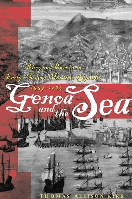 Genoa and the Sea: Policy and Power in an Early Modern Maritime Republic, 1559-1684