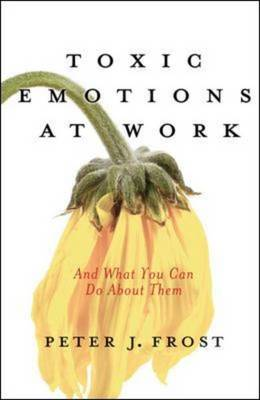 Toxic Emotions at Work and What You Can Do About Them