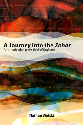 A Journey into the Zohar: An Introduction to the Book of Radiance