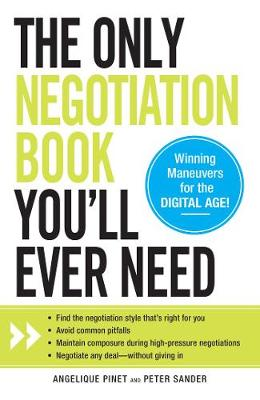The Only Negotiation Book You'll Ever Need: Find the Negotiation Style That's Right for You, Avoid Common Pitfalls, Maintain Composure During High-Pressure Negotiations, and Negotiate Any Deal - Without Giving in