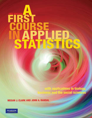 A First Course in Applied Statistics: With Applications in Biology, Business and the Social Sciences