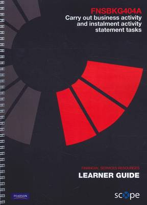 FNSBKG404A Carry out business activity and instalment activity statement tasks Learner Guide