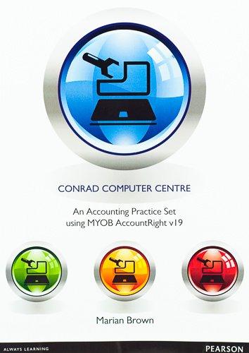 Conrad Computer Centre: An Accounting Practice Set using MYOB AccountRight v19