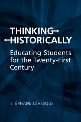 Thinking Historically: Educating Students for the 21st Century