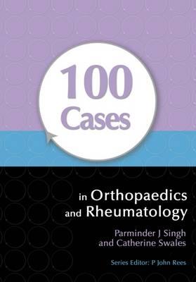 100 Cases in Orthopaedics andRheumatology