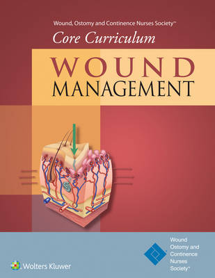 Wound, Ostomy and Continence Nurses Society Core Curriculum: Wound Management (Wound, Ostomy and Continence Nurses Society Core Curriculum)