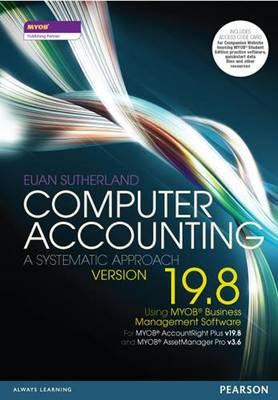 Computer Accounting: A Systematic Approach Using MYOB® Business Management Software Version 19.8
