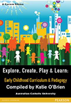 Explore, Create, Play & Learn: Early Childhood Curriculum & Pedagogy (Custom Edition)
