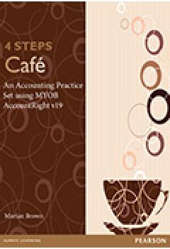 4 Steps Cafe: An Accounting Practice Set using MYOB AccountRight v19 (Pearson Original Edition)
