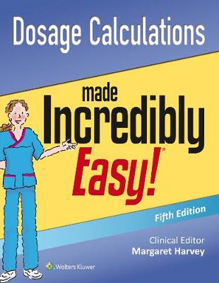 Dosage Calculations Made Incredibly Easy (Incredibly Easy! Series)