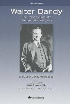 Walter Dandy: The Personal Side of a Premier Neurosurgeon, Revised Edition