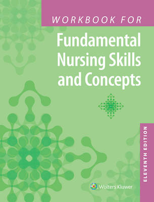 Workbook for Fundamental Nursing Skills and Concepts, North American Edition
