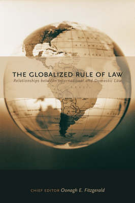 The Globalized Rule of Law: Relationships Between International and Domestic Law